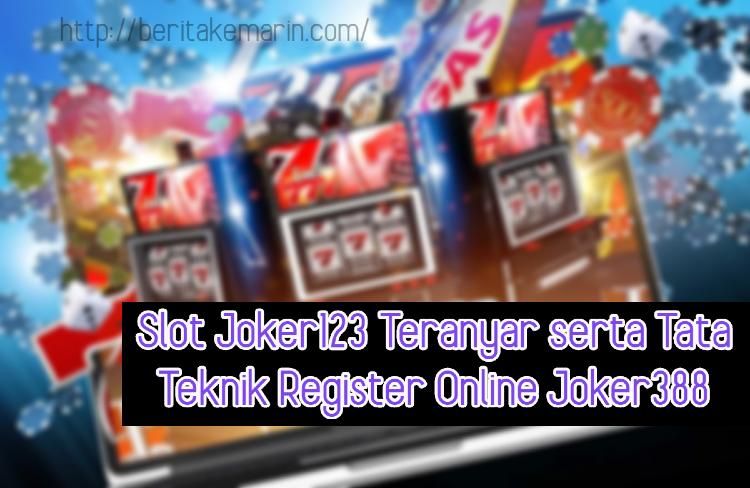 Slot Joker123 Teranyar serta Tata Teknik Register Online Joker388