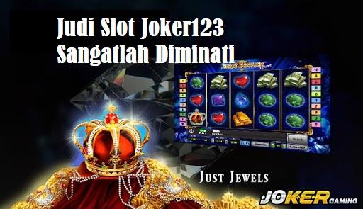 Judi Slot Joker123 Sangatlah Diminati