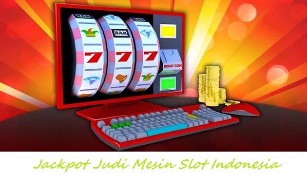 Jackpot Judi Mesin Slot Indonesia