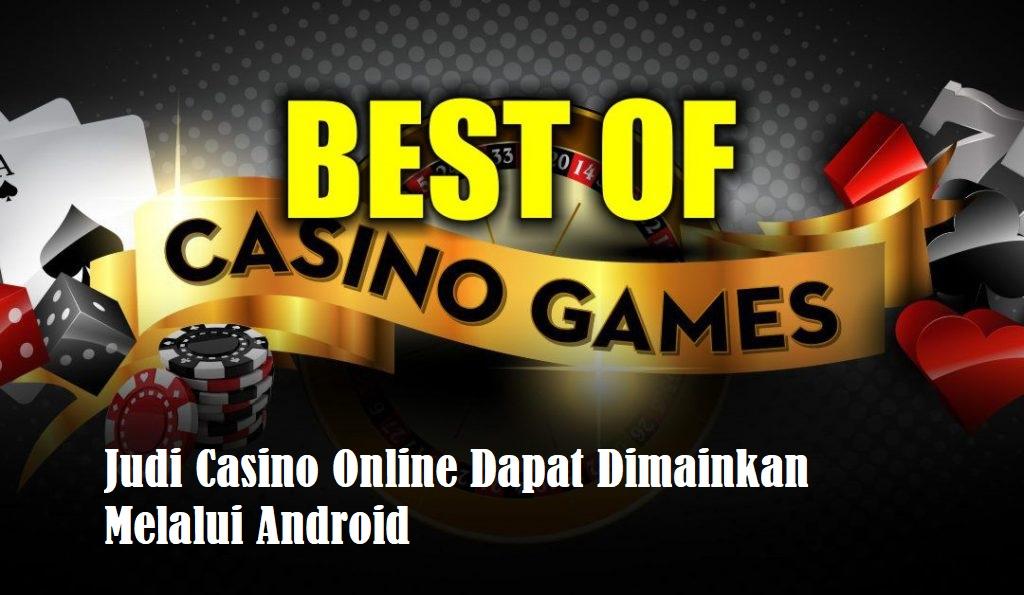 Judi Casino Online Dapat Dimainkan Melalui Android